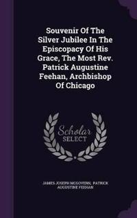 Souvenir of the Silver Jubilee in the Episcopacy of His Grace, the Most Rev. Patrick Augustine Feehan, Archbishop of Chicago