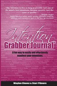 Intention Grabber Journal: A Fun Way to Easily and Effortlessly Manifest Your Intentions