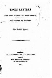 Trois Lettres Sur Des Monnaies Byzantines Peu Connues Ou Inedites