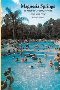 Magnesia Springs in Alachua County, Florida: Then and Now