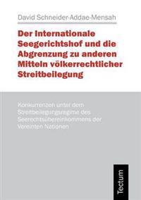 Der Internationale Seegerichtshof Und Die Abgrenzung Zu Anderen Mitteln V Lkerrechtlicher Streitbeilegung