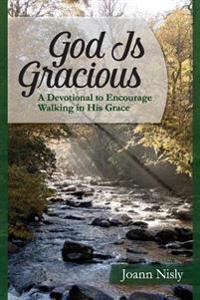 God Is Gracious: A Devotional to Encourage Walking in His Grace