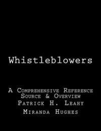 Whistleblowers: A Comprehensive Reference Source & Overview