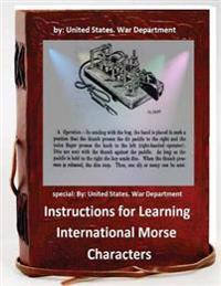 Instructions for Learning International Morse Characters.( Special ): By United States. War Department