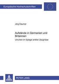 Aufstaende in Germanien Und Britannien: Unruhen Im Spiegel Antiker Zeugnisse