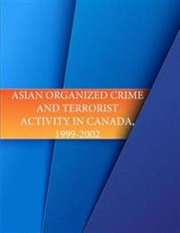 Asian Organized Crime and Terrorist Activity in Canada, 1999-2002