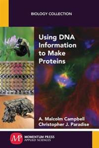 Using DNA Information to Make Proteins
