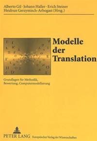 Modelle Der Translation: Grundlagen Fuer Methodik, Bewertung, Computermodellierung