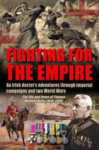 Fighting for the Empire: An Irish Doctor's Adventures Through Imperial Campaigns and Two World Wars