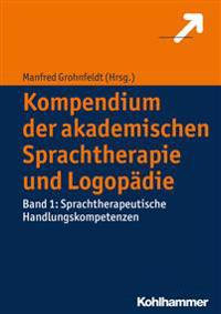 Kompendium Der Akademischen Sprachtherapie Und Logopadie: Band 1: Sprachtherapeutische Handlungskompetenzen