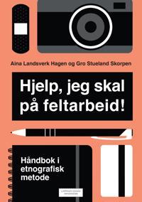 Hjelp, jeg skal på feltarbeid! : håndbok i etnografisk metode
