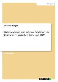 Risikoselektion Und Adverse Selektion Im Wettbewerb Zwischen Gkv Und Pkv