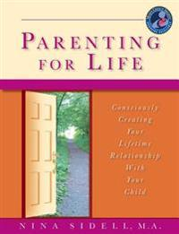 Parenting for Life: Consciously Creating Your Lifetime Relationship with Your Child (White Paper)