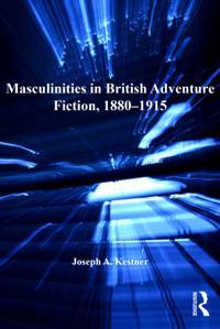 Masculinities in British Adventure Fiction, 1880-1915