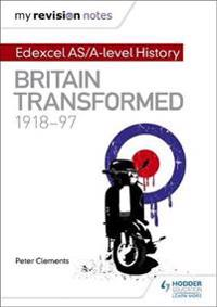 My Revision Notes: Edexcel AS/A-level History: Britain transformed, 1918-97