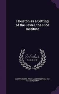 Houston as a Setting of the Jewel, the Rice Institute
