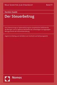 Der Steuerbetrug: Eine Untersuchung Zur Systematisierung Der Europaisierten Deliktsfamilie Des Betruges Und Zur Legitimen Reichweite Des
