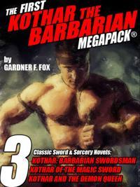 First Kothar the Barbarian MEGAPACK(R): 3 Sword and Sorcery Novels