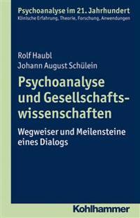 Psychoanalyse Und Gesellschaftswissenschaften: Wegweiser Und Meilensteine Eines Dialogs