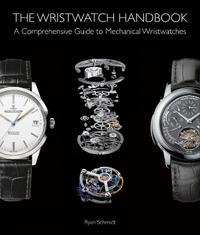 Wristwatch handbook - a comprehensive guide to mechanical wristwatches