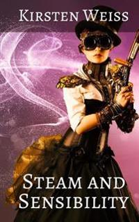 Steam and Sensibility: A Steampunk Novel of Old California