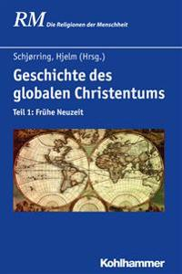 Geschichte Des Globalen Christentums: Teil 1: Fruhe Neuzeit