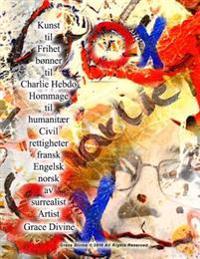 Kunst Til Frihet Bonner Til Charlie Hebdo Hommage Til Humanitaer Civil Rettigheter Fransk Engelsk Norsk AV Surrealist Artist Grace Divine