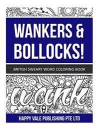 Wankers & Bollocks!: British Sweary Word Coloring Book