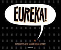 Eureka!: 50 Scientists Who Shaped Human History