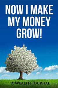 Now I Make My Money Grow!: A Wealth Journal