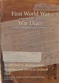 28 DIVISION Headquarters, Branches and Services General Staff : 1 February 1915 - 26 May 1915 (First World War, War Diary, WO95/2268)