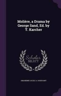 Moliere, a Drama by George Sand, Ed. by T. Karcher