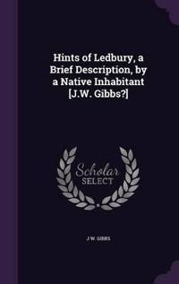 Hints of Ledbury, a Brief Description, by a Native Inhabitant [j.W. Gibbs?]