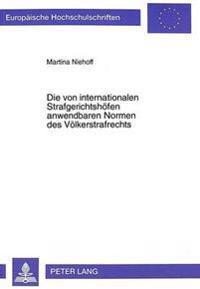 Die Von Internationalen Strafgerichtshoefen Anwendbaren Normen Des Voelkerstrafrechts