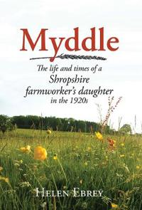 Myddle: The Life and Times of a Shropshire Farmworker's Daughter