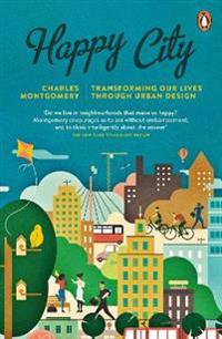 Happy city - transforming our lives through urban design