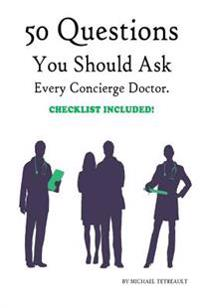 50 Questions You Should Ask Every Concierge Doctor.