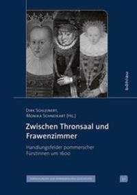 Zwischen Thronsaal Und Frawenzimmer: Handlungsfelder Pommerscher Furstinnen Um 1600