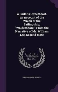A Sailor's Sweetheart. an Account of the Wreck of the Sailingship, Waldershare, from the Narrative of Mr. William Lee, Second Mate