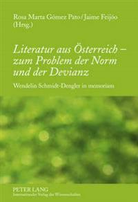 Literatur Aus Oesterreich - Zum Problem Der Norm Und Der Devianz: Wendelin Schmidt-Dengler in Memoriam