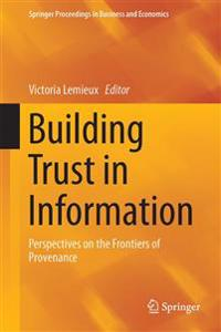 Building Trust in Information: Perspectives on the Frontiers of Provenance