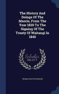 The History and Doings of the Maoris, from the Year 1820 to the Signing of the Treaty of Waitangi in 1840