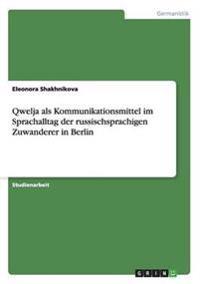 Qwelja ALS Kommunikationsmittel Im Sprachalltag Der Russischsprachigen Zuwanderer in Berlin