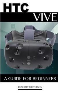 Htc Vive: A Guide for Beginners