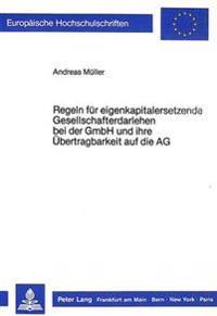 Regeln Fuer Eigenkapitalersetzende Gesellschafterdarlehen Bei Der Gmbh Und Ihre Uebertragbarkeit Auf Die AG