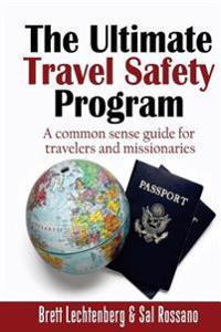 The Ultimate Travel Safety Program: A Common Sense Guide for Travelers and Missionaries