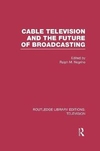 Cable Television and the Future of Broadcasting