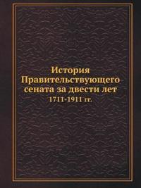 Istoriya Pravitelstvuyuschego Senata Za Dvesti Let. 1711-1911 Gg. Tom 2