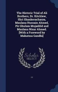 The Historic Trial of Ali Brothers, Dr. Kitchlew, Shri Shankeracharya, Maulana Hussain Ahmed, Pir Ghulam Mujaddid and Maulana Nisar Ahmed. [With a Foreword by Mahatma Gandhi]