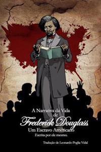 A Narrativa Da Vida de Frederick Douglass, Um Escravo Americano: Escrita Por Ele Mesmo.